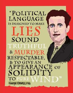 """""Political language is designed to make lies sound truthful & murder respectable…"" George Orwell, 1946 (My drawing from Banned on the Hill)"" Witty Quotes, Strong Quotes, Quotable Quotes, Wisdom Quotes, True Quotes, Best Quotes, Inspirational Quotes, Truth And Lies Quotes, George Orwell Quotes"