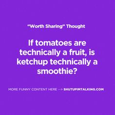 Ketchup = smoothie. Totes! shutupimtalking.com is amazing!