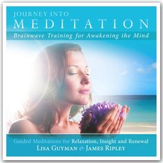 Journey Into Meditation: Guided Meditations for Relaxation, Insight & Renewal - Brainwave Training for Awakening the Mind