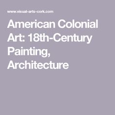 American Colonial Art: 18th-Century Painting, Architecture