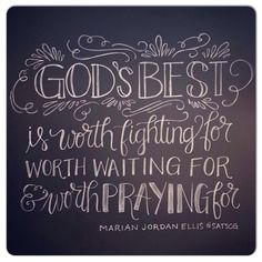 God's best... always worth whatever struggles it takes to get there.