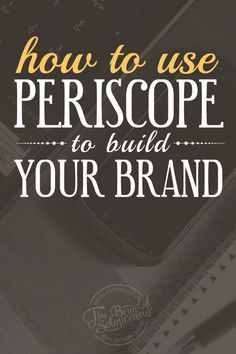 How to Use Periscope to Build Your Brand