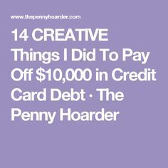14 CREATIVE Things I Did To Pay Off $10,000 in Credit Card Debt · The Penny Hoarder