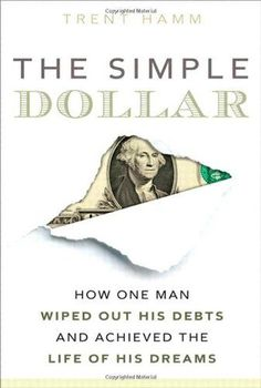 The Simple Dollar: How One Man Wiped Out His Debts and Achieved the Life of His Dreams by Trent A. Hamm - best budgeting and debt reduction book.