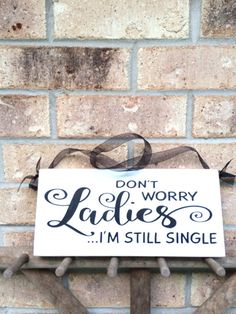 Primitive Rustic Wedding Ring Bearer Sign, Don't Worry Ladies I'm Still Single