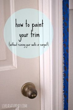 How to Paint Your Trim -- tips for how to paint your trim and baseboards easily, quickly and without ruining your walls, carpet or hard flooring.