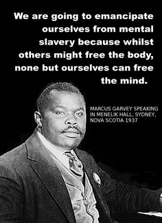 """We are going to emancipate ourselves from mental slavery because whilst others might free the body, none but ourselves can free the mind."" -Marcus Garvey 1937 (BEFORE Bob Marley! Well, now we know Bob was inspired by another Caribbean giant, right? Black History Quotes, Black History Facts, Black Quotes, Marcus Garvey Quotes, Wisdom Quotes, Life Quotes, Soul Quotes, Music Quotes, Motivational Quotes"