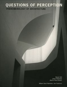 Questions of Perception: Phenomenology of Architecture by Steven Holl, Juhani Pallasmaa and Alberto Perez Gomez. Amazing