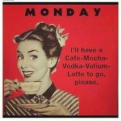 Monday – I'll have a cafe mocha, Valium, vodka, latte to go please. Monday Inspirational Quotes, Happy Monday Quotes, Monday Humor Quotes, Quotes Quotes, Funny Monday Memes, Intj Humor, Short Funny Quotes, To Go, Relationship Blogs