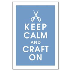 KEEP CALM AND CRAFT ON via Etsy.
