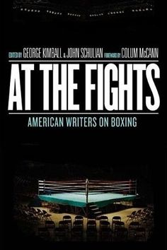 At The Fights: American Writers on Boxing edited by George Kimball & John Schulian Archie Moore, George Plimpton, Thrilla In Manila, Floyd Patterson, Colum Mccann, Rumble In The Jungle, Library Of America, Norman Mailer, Richard Wright