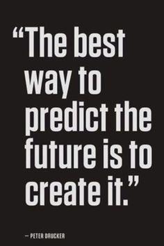 Predict the future..