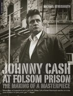 Cash Johnny (by Michael Streissguth): At Folsom Prison-The Making Of A Masterpiece