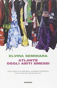 Atlante degli abiti smessi di Elvira Seminara My Books, Free Apps, Audiobooks, Atlanta, This Book, Reading, Stuff To Buy, Collection, Blog