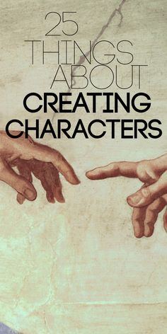 """As a writer, creating characters is probably the most important thing you do. Get it wrong, and the story will be wrong no matter how well plotted. Here are 25 things to know."""