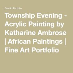 Township Evening - Acrylic Painting by Katharine Ambrose | African Paintings | Fine Art Portfolio