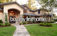 Bucket List. Before I Die. It would be nice to have a real house.