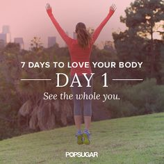 Start loving your body and change the way you see yourself in the mirror.
