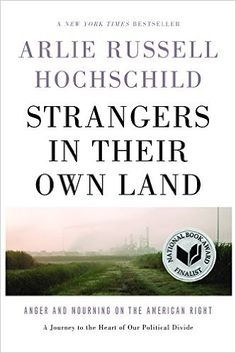Strangers in Their Own Land: Anger and Mourning on the American Right: Arlie Russell Hochschild: 9781620972250: AmazonSmile: Books