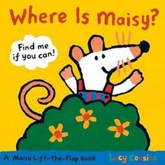 My tornadoes loved Maisy books when they were very young. This Where is Maisy? book is a happy lift-the-flap adventure.