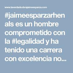 #jaimeesparzarhenals es un hombre comprometido con la #legalidad y ha tenido una carrera con excelencia notable. Conoce al líder que trabaja con #compromiso en: