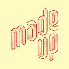 Made Up 2013 by Charles Williams #lettering #grafica #tipografia