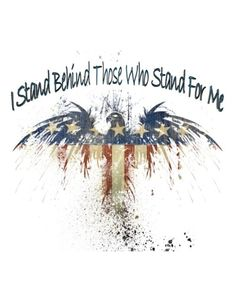 I stand behond those who stand FOR ME. . .