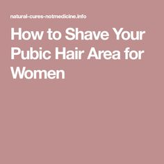 How to Shave Your Pubic Hair Area for Women