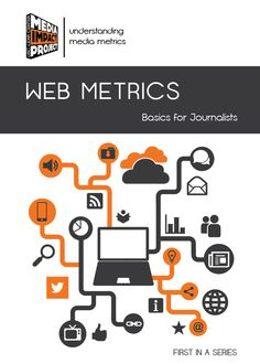 The Media Impact Project released a Web Metrics Guide - the first in a series - to help journalists and media organizations understand what digital measurement tools can tell them.