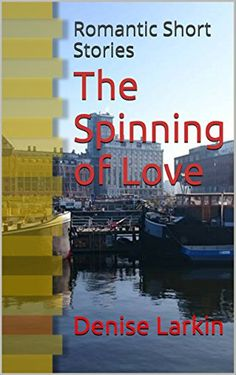 The Spinning of Love: Romantic Short Stories by Denise La...