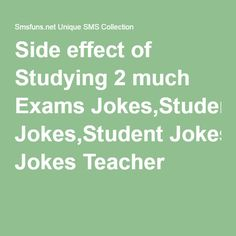 Side effect of Studying 2 much Exams Jokes,Student Jokes Teacher
