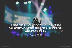 I will give you thanks in the great assembly; among throngs of people I will praise you. - Psalms 35:18 | made this Spoken.ly