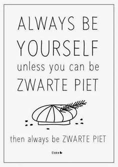 Always be yourself. But Zwarte Piet is fine as well!