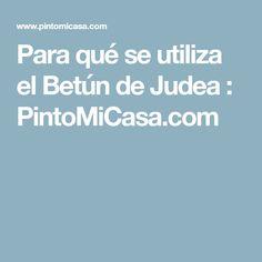Para qué se utiliza el Betún de Judea : PintoMiCasa.com