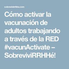 Cómo activar la vacunación de adultos trabajando a través de la RED #vacunActivate – SobreviviRRHHé!