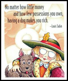 Yes indeed... I Love Dogs, Puppy Love, Cute Dogs, Mary Engelbreit, Dog Quotes, Animal Quotes, Dog Sayings, Sweet Sayings, Schnauzers