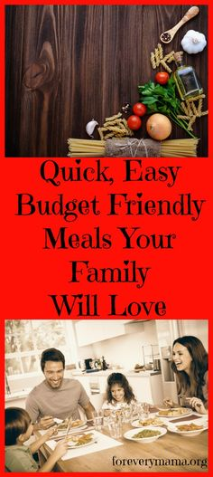 Quick, Easy, and Budget Friendly Meals Your Entire Family Will Love - For Every Mama
