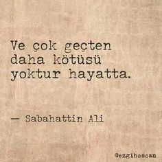 Ve cok gecten daha kotusu yoktur hayatta. Amazing Quotes, Best Quotes, Promise Of The Day, Say Say Say, Good Sentences, Words Worth, Poem Quotes, Some Words, Quotations