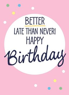 Happy Belated Birthday Wishes And Quotes – Late Birthday Wishes – Birthday ideas