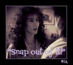 Moonstruck snap out of it