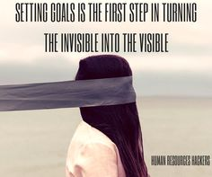 Setting goals is the first step in turning the invisible into the visible | #goals #objectives #motivation #hr #results