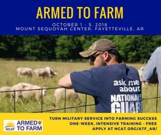 The National Center for Appropriate Technology (NCAT) is now accepting applications from military veterans who want to attend our week-long Armed to Farm (ATF) training in Fayetteville, Arkansas. ATF allows veterans and their spouses to experience sustainable, profitable small-scale farming enterprises and explore agriculture as a viable career.