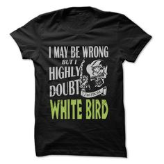 From White Bird Doubt Wrong T-Shirts, Hoodies. Get It Now ==> https://www.sunfrog.com/LifeStyle/From-White-Bird-Doubt-Wrong-99-Cool-City-Shirt-.html?id=41382