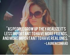 """""""As people grow up they realize it's less important to have more friends, and more important to have real ones."""" - Lauren Conrad #LC #Quote"""