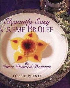 02 At last, creme brulee has been demystified. Debbie Puente has taken the complexity out of making this delicious delicacy, and has compiled 70 irresistible recipes that include a wide variety of sil