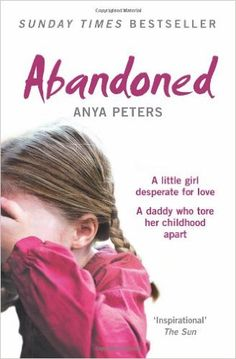 Abandoned: The true story of a little girl who didn't belong: Anya Peters: 9780007245741: Amazon.com: Books