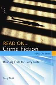 "Read On...CRIME FICTION: Reading Lists for Every Taste - by Barry Trott - - / / - -Great new reading lists for handouts, website, or simply to browse. - - / / - - (Rather than listing titles according to formal genres and subgenres, this book categories 100s of popular crime fiction titles according to 5 broad features - character, setting, story, language & mood - and then into thematic lists such as ""Reading the Bones"", ""Dynamic Duos"", ""Love you to Death"" & ""Bright Lights, Dead Bodies"")"