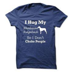 I hug my Rhodesian Ridgeback so i dont choke people - T - #thank you gift #novio gift. HURRY => https://www.sunfrog.com/Pets/I-hug-my-Rhodesian-Ridgeback-so-i-dont-choke-people--TT5-RoyalBlue.html?68278