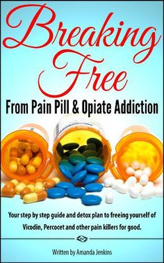 Self Help: Breaking Free from Pain Pill & Opiate Addiction-Vicodin, Percocet, Oxycontin & Prescription Pain Killers-Inspirational & Motivational Psychology-Narcotics Detox Book-Drug Addiction Recovery | Health Guide