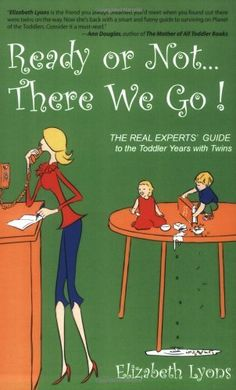 Ready or Not . . . There We Go!:  The REAL Experts' Guide to the Toddler Years with Twins by Elizabeth Lyons- a must read for moms of multiples!!